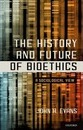 The History and Future of Bioethics