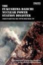 The Fukushima Daiichi Nuclear Power Station Disaster