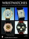 Wristwatches: History of a Century's Develment