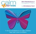 Calm for Kids - Mini Meditations: Volume 1