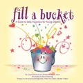 Fill A Bucket: A Guide To Daily Happiness For Young Children