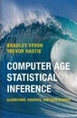 Institute of Mathematical Statistics Monographs: Computer Age Statistical Inference: Algorithms, Evidence, and Data Science Series Number 5