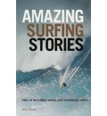 Amazing Surfing Stories - Tales of Incredible Waves and Remarkable Riders