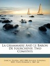 La Grammaire and Le Baron de Fourchevif, Two Comedies