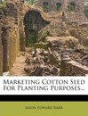 Marketing Cotton Seed for Planting Purposes...