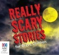 Really Scary Stories For Brave Children