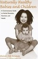 Naturally Healthy Babies And ChiA Commonsense Guide to Herbal Remedies, Nutrition and Health