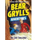 A Bear Grylls Adventure 9: The Cave Challenge