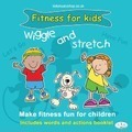 Wiggle and Stretch: Fitness for Kids 2015