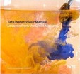 Tate Watercolour Manual: Lessons from the Great Masters