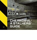 Chernobyl: A Stalkers' Guide