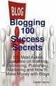 Blogging 100 Success Secrets - 100 Most Asked Questions on Building, Optimizing, Publishing, Marketing and How to Make Money with Blogs