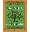La India vegetariana : cocina india vegetariana sencilla, rápida y fresca para todos los días