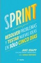 Sprint - El Metodo Para Resolver Problemas Y Testar Nuevas Ideas En Solo Cinco D IAS / Sprint: How to Solve Big Problems and Test New