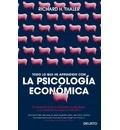 Todo lo que he aprendido con la psicología económica : el encuentro entre la economía y la psicología, y sus implicaciones para los individuos
