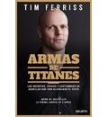 Armas de titanes : los secretos, trucos y costumbres de aquellos que han alcanzado el éxito
