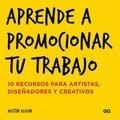 Aprende a promocionar tu trabajo : 10 recursos para artistas, diseñadores y creativos
