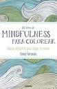 El libro de mindfulness para colorear : terapia antiestrés para gente muy ocupada