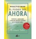 """Practicando el poder del ahora : enseñanzas, meditaciones y ejercicios esenciales extraídos de """"El poder del ahora"""""""