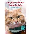 Un gato callejero llamado Bob : cómo un hombre y su gato encontraron esperanza en las calles