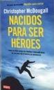 Nacidos para ser héroes : cómo un audaz grupo de rebeldes redescubrieron los secretos de la fuerza y la resistencia