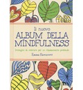 Il nuovo album della mindfulness. Immagini da colorare per un rilassamento profondo