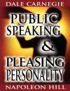 Public Speaking by Dale Carnegie (the Author of How to Win Friends & Influence People) & Pleasing Personality by Napoleon Hill (the Author of Think and Grow Rich)